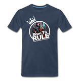 BORN TO RULE Premium T-Shirt - navy