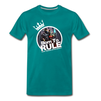 BORN TO RULE Premium T-Shirt - teal