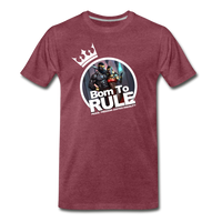 BORN TO RULE Premium T-Shirt - heather burgundy