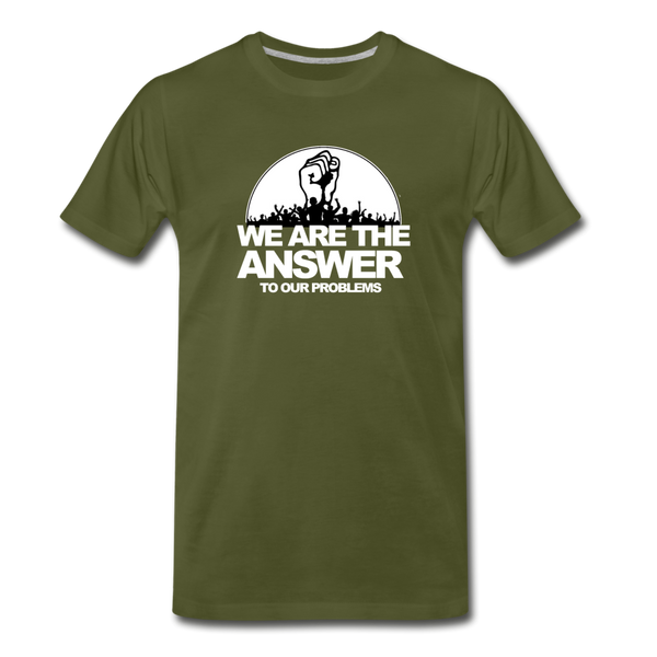 WE ARE THE ANSWER  Premium T-Shirt - olive green