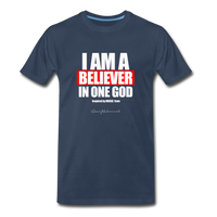 I AM A BELIEVER IN ONE GOD Premium T-Shirt - navy