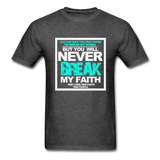 NEVER BREAK MY FAITH T-Shirt - heather black