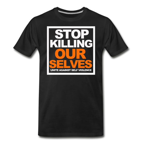 STOP KILLING OURSELVES  Premium T-Shirt - black