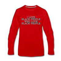 I LOVE BLACK PEOPLE  Premium Long Sleeve T-Shirt - red