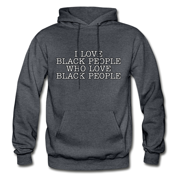 I LOVE BLACK PEOPLE  Heavy Blend Adult Hoodie - charcoal gray