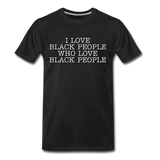 I LOVE BLACK PEOPLE Premium T-Shirt - black