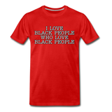 I LOVE BLACK PEOPLE Premium T-Shirt - red