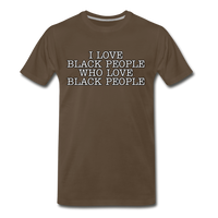 I LOVE BLACK PEOPLE Premium T-Shirt - noble brown