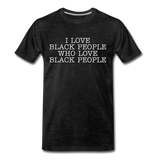 I LOVE BLACK PEOPLE Premium T-Shirt - charcoal gray