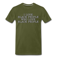 I LOVE BLACK PEOPLE Premium T-Shirt - olive green