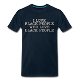 I LOVE BLACK PEOPLE Premium T-Shirt - deep navy