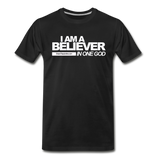I AM A BELIEVER IN ONE GOD Premium T-Shirt - black