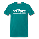 I AM A BELIEVER IN ONE GOD Premium T-Shirt - teal