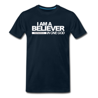 I AM A BELIEVER IN ONE GOD Premium T-Shirt - deep navy