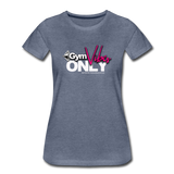 GYM VIBES  ONLY Women's Premium T-Shirt - heather blue