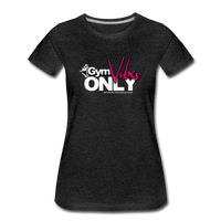 GYM VIBES  ONLY Women's Premium T-Shirt - charcoal gray