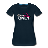 GYM VIBES  ONLY Women's Premium T-Shirt - deep navy