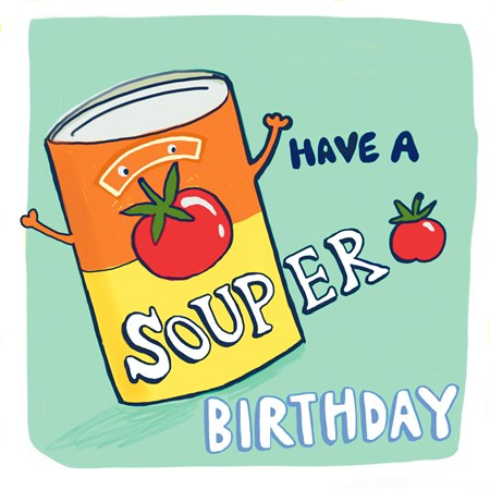 Quirky Fun -Have A Souper Birthday