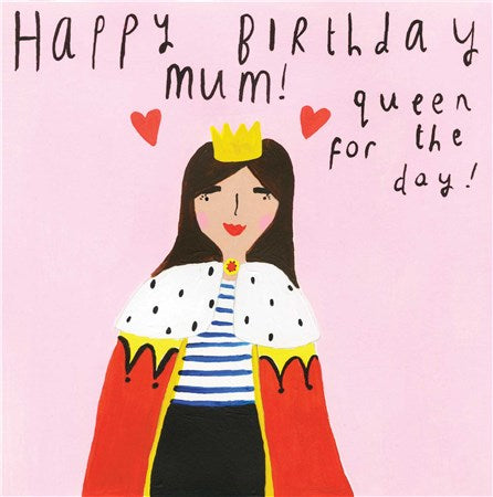 Mum Queen For The Day Birthday Card -Quirky Fun Card