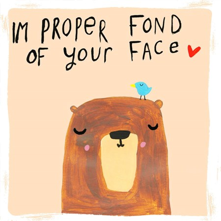 Contemporary Fun - I'm Proper Fond of Your Face Birthday Card - Popular