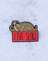 Live Slow Sloth Pin