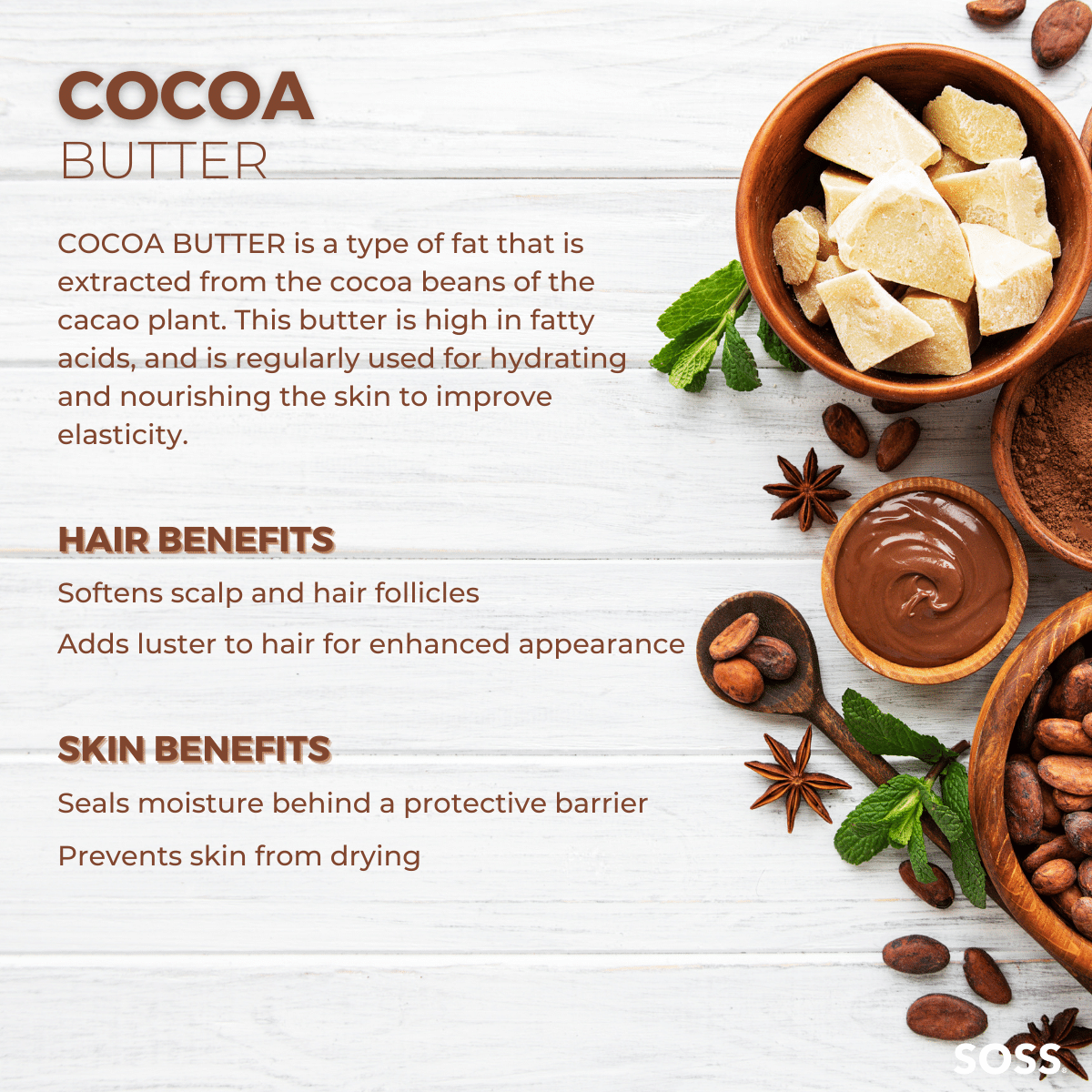 Cocoa Butter is a highly fatty substance that softens skin and hair.