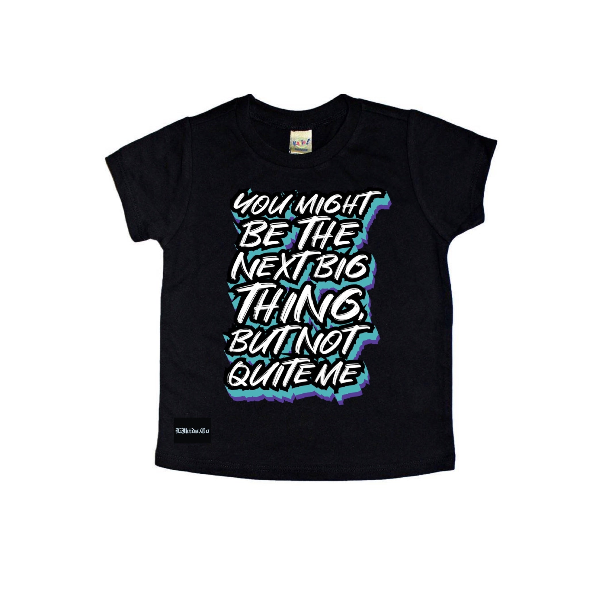 Customizable- You Might Be The Next Big Thing Tee