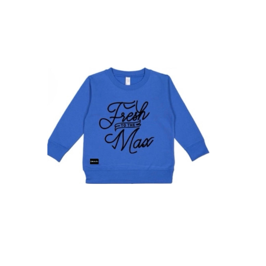 Fresh To The Max Sweatshirt