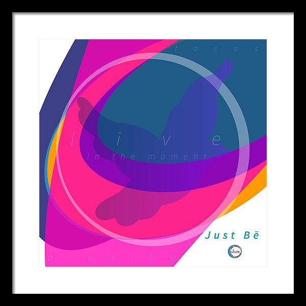 Just Be - Dimension - Framed Print