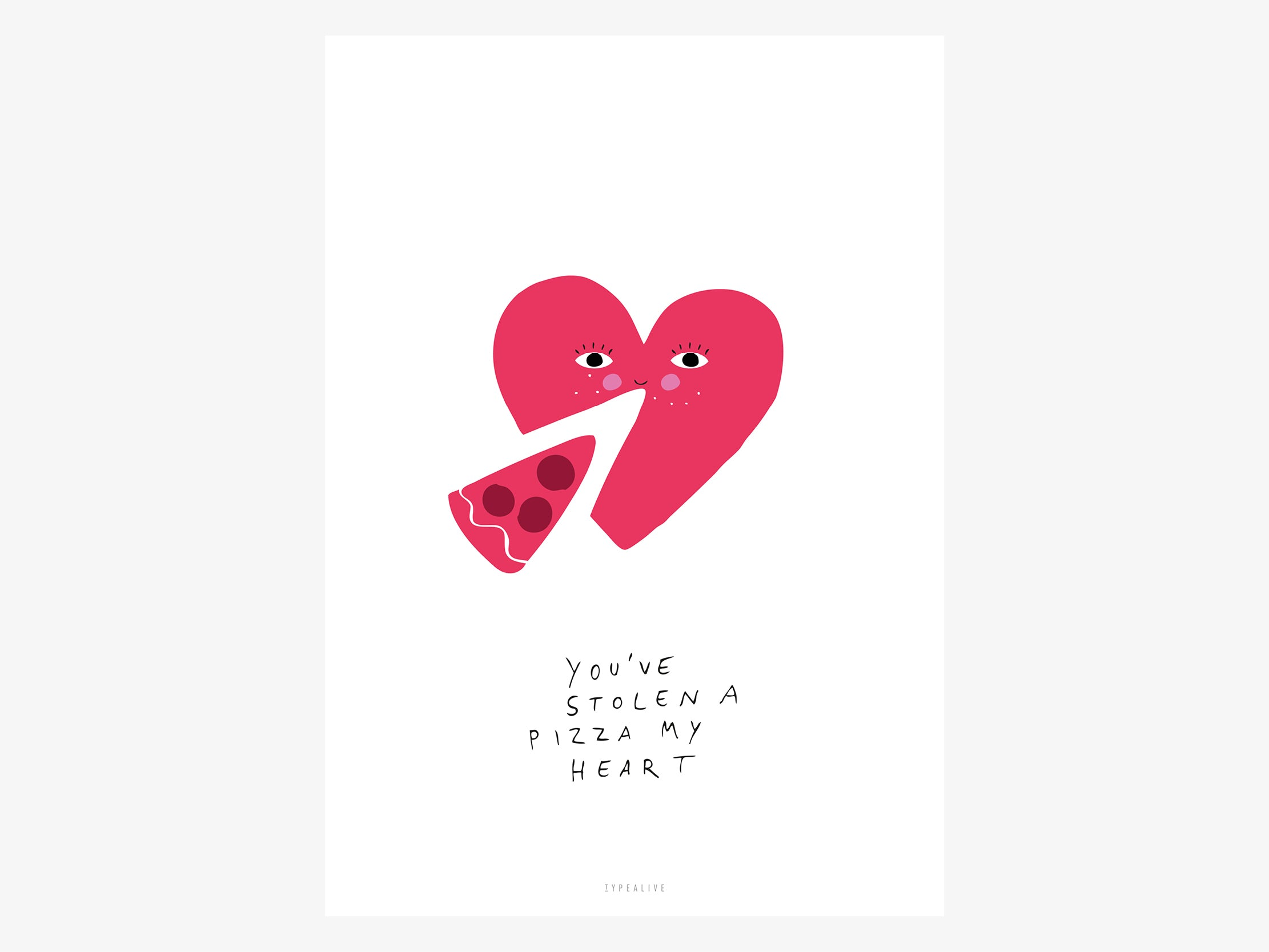 Print / A Pizza My Heart