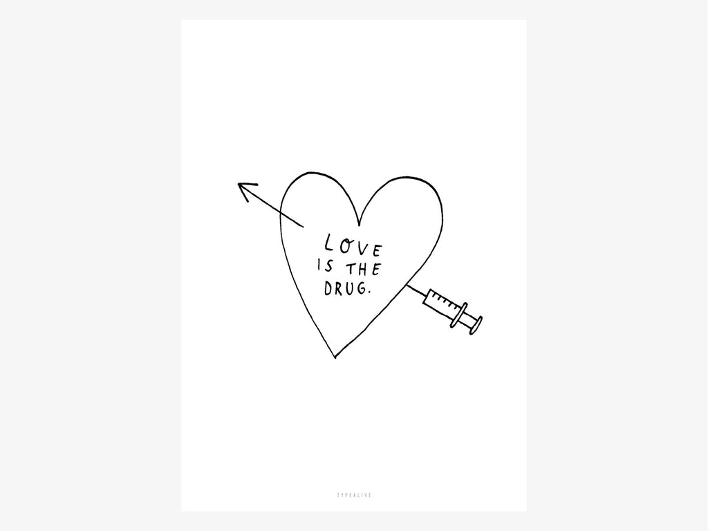 Print / Love Is The Drug