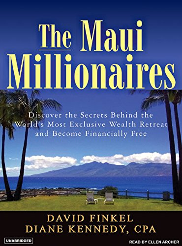 The Maui Millionaires: Discover the Secrets Behind the World's Most Exclusive Wealth Retreat and Become Financially Free (9781400153411): David Finkel, Diane Kennedy, Ellen Archer: Books