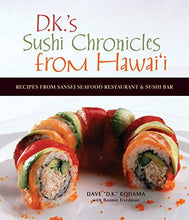 Load image into Gallery viewer, D.K.'s Sushi Chronicles from Hawai'i: Recipes from Sansei Seafood Restaurant & Sushi Bar