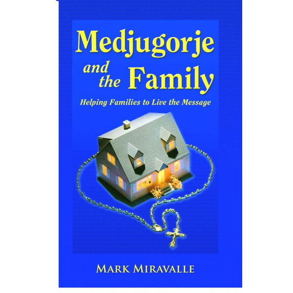 Medjugorje and the Family: Helping Families to Live the Message