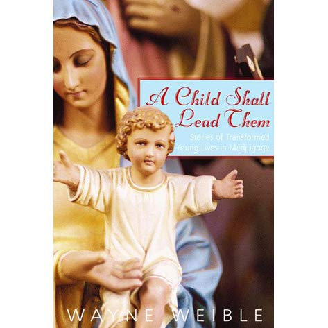 A Child Shall Lead Them: Stories of Transformed Lives in Medjugorje