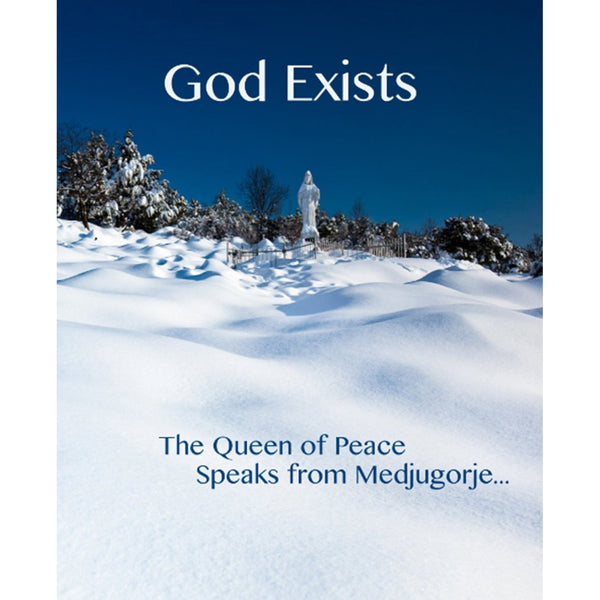 God Exists: The Queen of Peace Speaks from Medjugorje