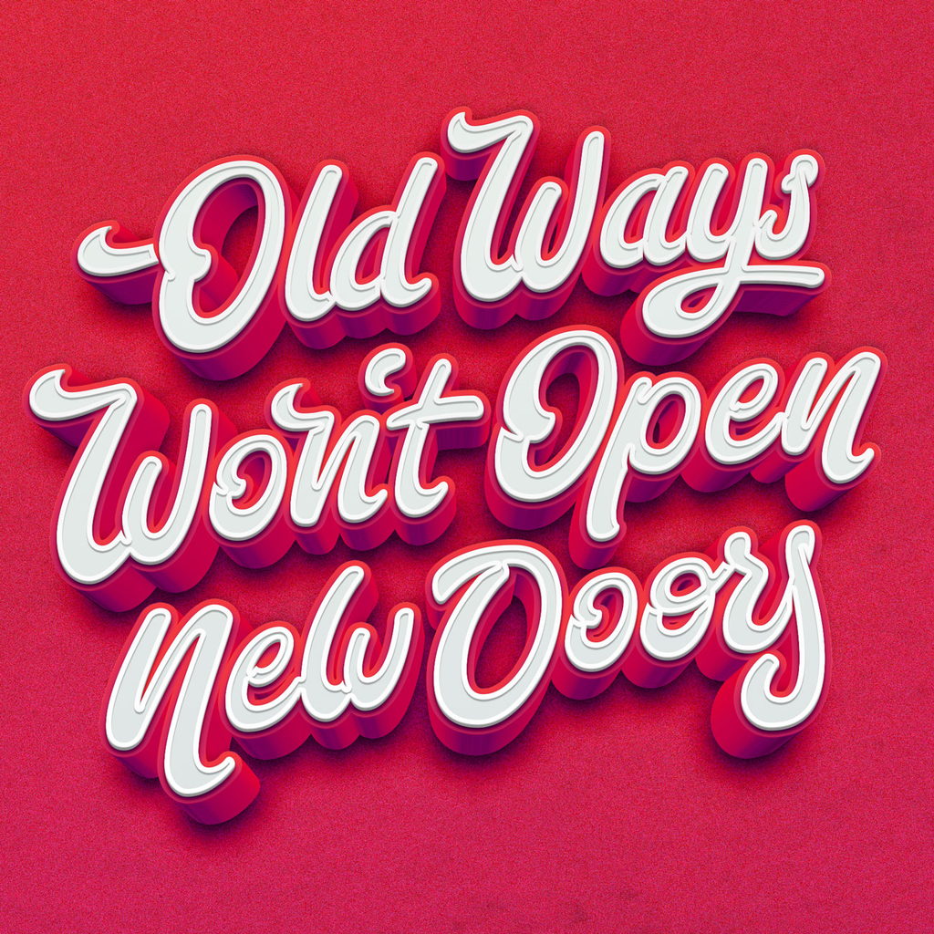 Making Life Changes: Old Ways Won't Open New Doors
