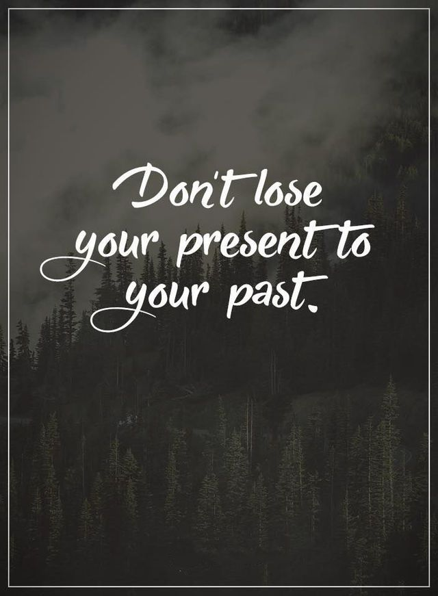 Dont Lose Your Present to Your Past
