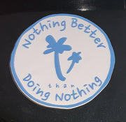 Nothing Better Life Circle Sticker - The Gathering Shops