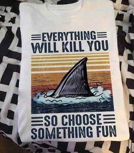 Everything will kill you - Shark