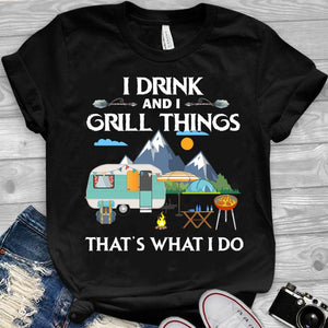 I Drink and I Grill Things That's What I Do_Camping T-shirt