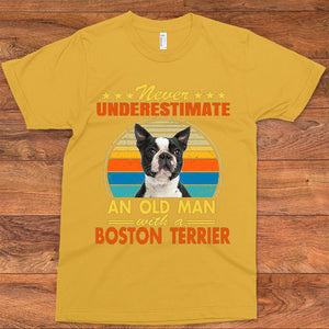 NEVER UNDERESTIMATE AN OLD MAN WITH A BOSTON TERRIER