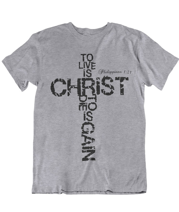 To Live Is Christ And To Die Is Gain - Philippians 1:21