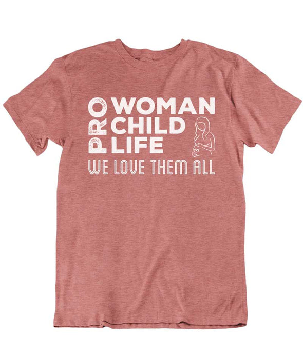 Pro Woman Child Life We Love Them All
