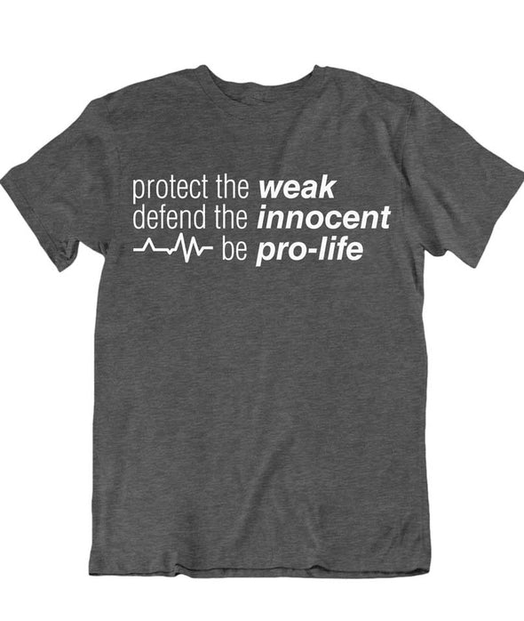 Protect The Weak Defend The Innocent Be Pro Life