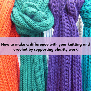 How to make a difference with your knitting and crochet by supporting charity work