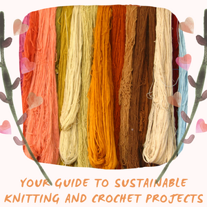 Your Guide to Sustainable Knitting and Crochet Projects