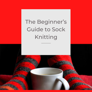 The Beginner's Guide to Sock Knitting
