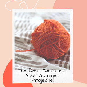 The Best Yarns for Your Summer Projects