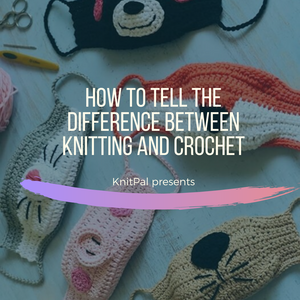 How to Tell the Difference Between Knitting and Crochet